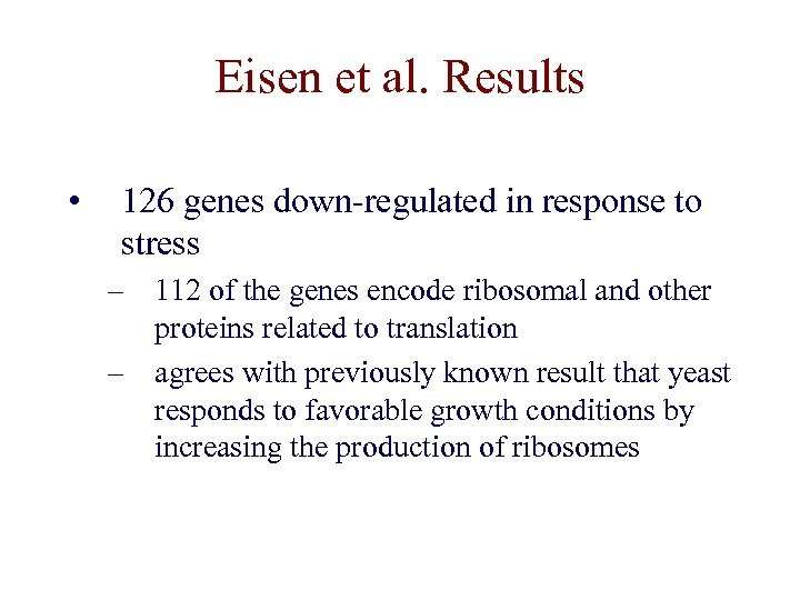 Eisen et al. Results • 126 genes down-regulated in response to stress – 112