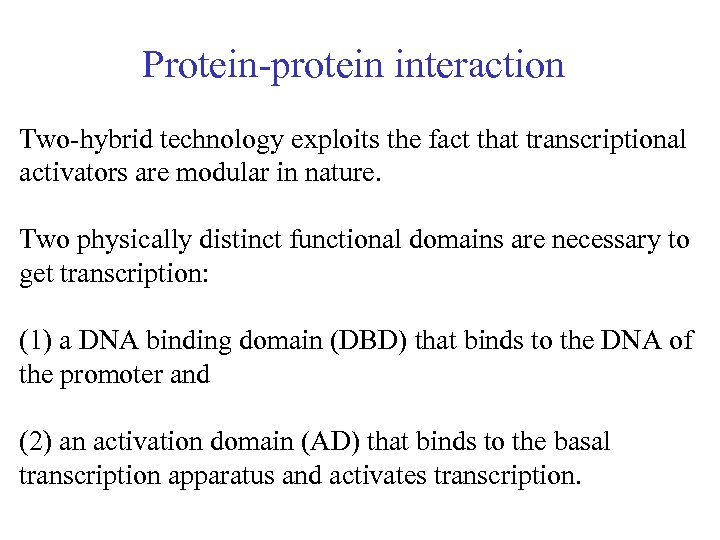 Protein-protein interaction Two-hybrid technology exploits the fact that transcriptional activators are modular in nature.