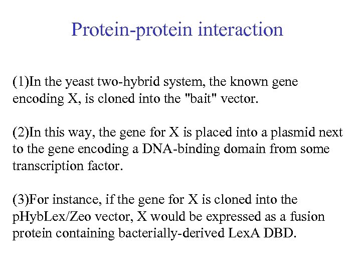 Protein-protein interaction (1)In the yeast two-hybrid system, the known gene encoding X, is cloned