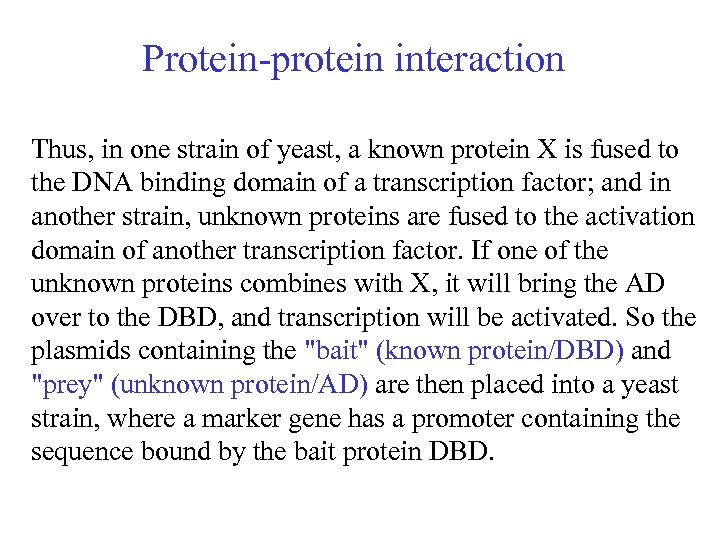 Protein-protein interaction Thus, in one strain of yeast, a known protein X is fused