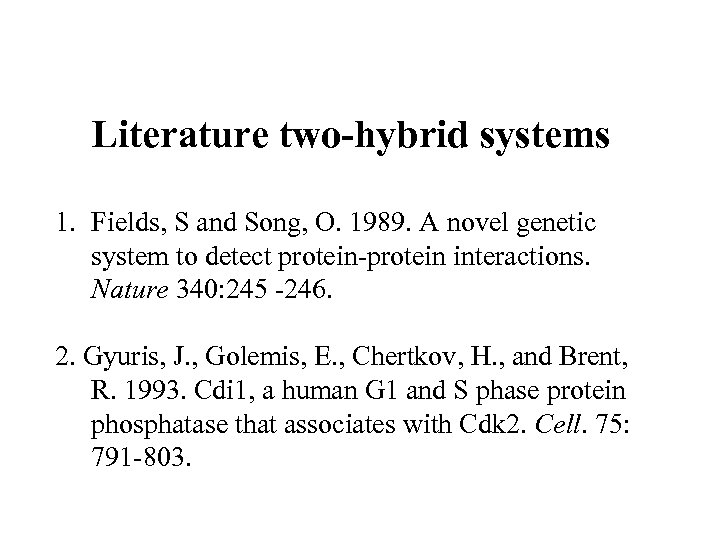 Literature two-hybrid systems 1. Fields, S and Song, O. 1989. A novel genetic system