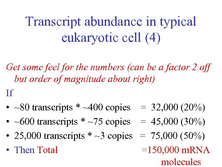 Transcript abundance in typical eukaryotic cell (4) Get some feel for the numbers (can