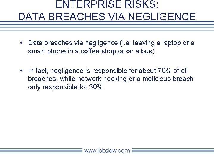 ENTERPRISE RISKS: DATA BREACHES VIA NEGLIGENCE • Data breaches via negligence (i. e. leaving
