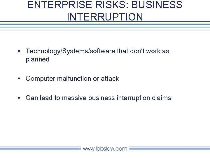 ENTERPRISE RISKS: BUSINESS INTERRUPTION • Technology/Systems/software that don't work as planned • Computer malfunction