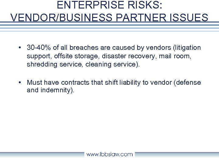 ENTERPRISE RISKS: VENDOR/BUSINESS PARTNER ISSUES • 30 -40% of all breaches are caused by