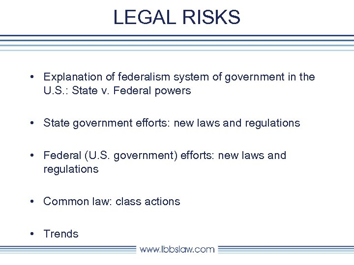 LEGAL RISKS • Explanation of federalism system of government in the U. S. :