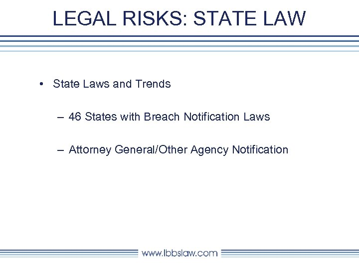LEGAL RISKS: STATE LAW • State Laws and Trends – 46 States with Breach