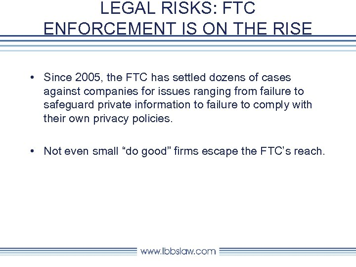 LEGAL RISKS: FTC ENFORCEMENT IS ON THE RISE • Since 2005, the FTC has