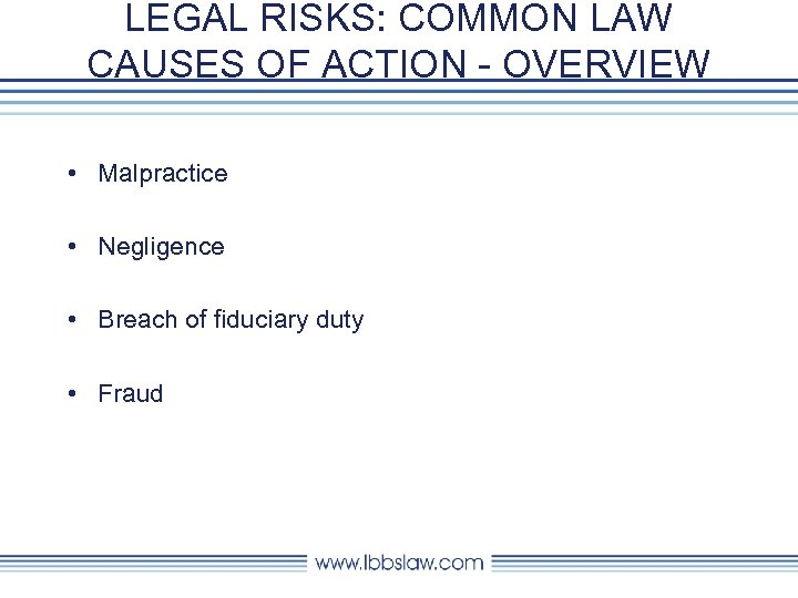 LEGAL RISKS: COMMON LAW CAUSES OF ACTION - OVERVIEW • Malpractice • Negligence •