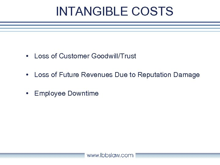 INTANGIBLE COSTS • Loss of Customer Goodwill/Trust • Loss of Future Revenues Due to