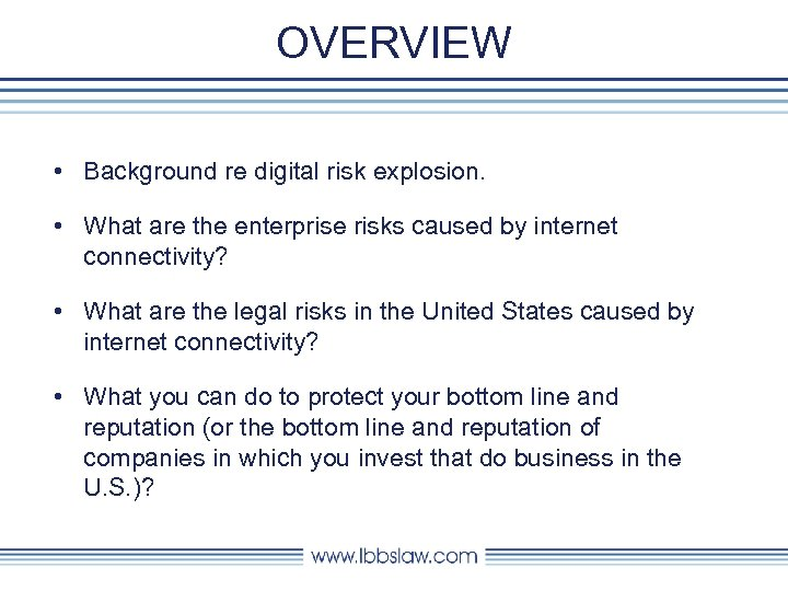OVERVIEW • Background re digital risk explosion. • What are the enterprise risks caused