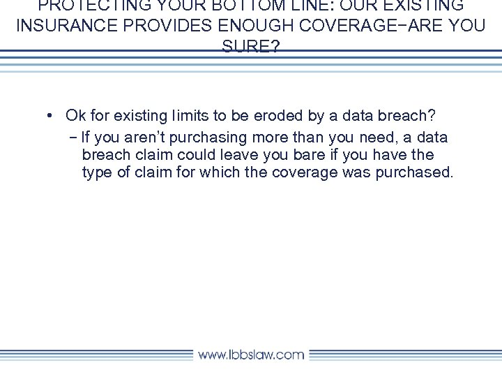 PROTECTING YOUR BOTTOM LINE: OUR EXISTING INSURANCE PROVIDES ENOUGH COVERAGE−ARE YOU SURE? • Ok