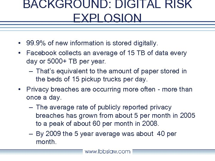 BACKGROUND: DIGITAL RISK EXPLOSION • 99. 9% of new information is stored digitally. •