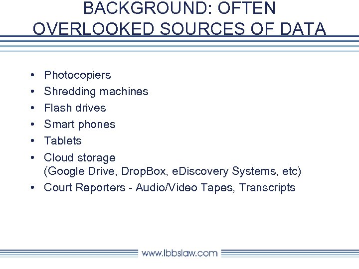 BACKGROUND: OFTEN OVERLOOKED SOURCES OF DATA • • • Photocopiers Shredding machines Flash drives
