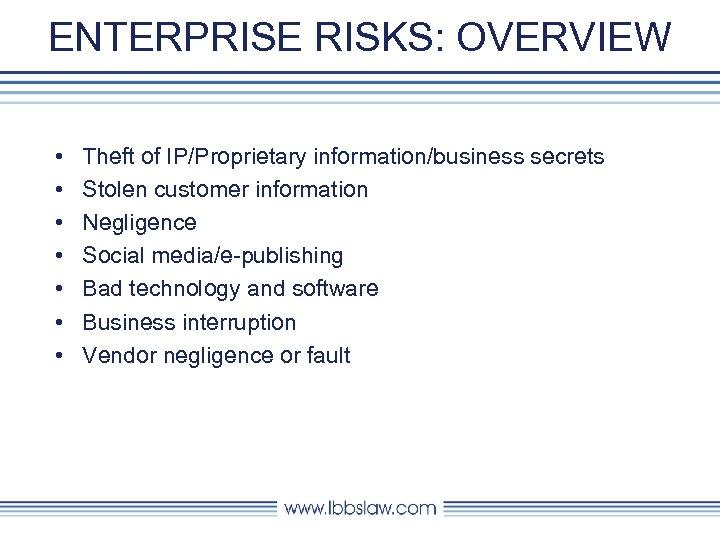 ENTERPRISE RISKS: OVERVIEW • • Theft of IP/Proprietary information/business secrets Stolen customer information Negligence
