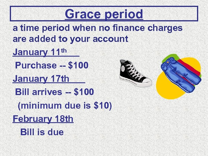 Grace period a time period when no finance charges are added to your account