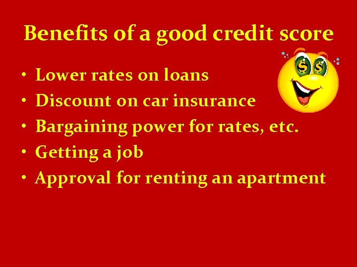 Benefits of a good credit score • • • Lower rates on loans Discount