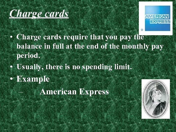 Charge cards • Charge cards require that you pay the balance in full at