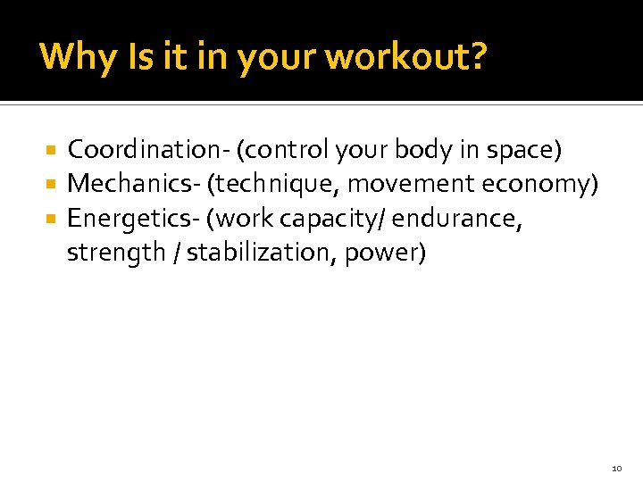 Why Is it in your workout? Coordination- (control your body in space) Mechanics- (technique,