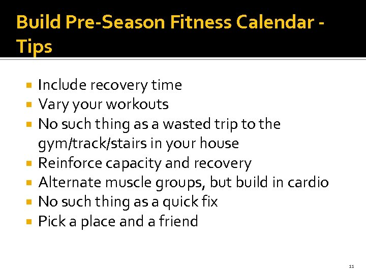 Build Pre-Season Fitness Calendar Tips Include recovery time Vary your workouts No such thing