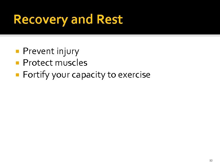 Recovery and Rest Prevent injury Protect muscles Fortify your capacity to exercise 12
