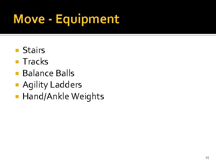 Move - Equipment Stairs Tracks Balance Balls Agility Ladders Hand/Ankle Weights 15