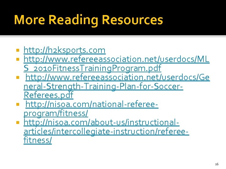 More Reading Resources http: //h 2 ksports. com http: //www. refereeassociation. net/userdocs/ML S_2010 Fitness.