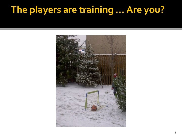 The players are training … Are you? 4