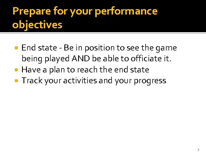Prepare for your performance objectives End state - Be in position to see the