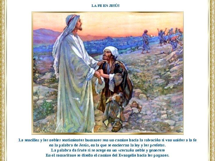 LA FE EN JESÚS La sencillez y los nobles sentimientos humanos son un camino