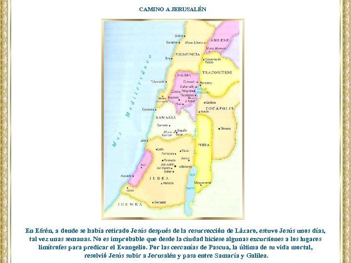CAMINO A JERUSALÉN En Efrén, a donde se había retirado Jesús después de la