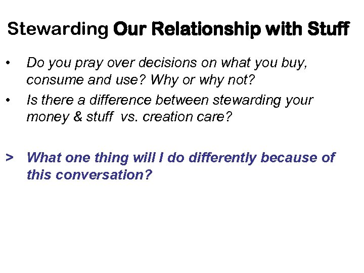 Stewarding Our Relationship with Stuff • • Do you pray over decisions on what