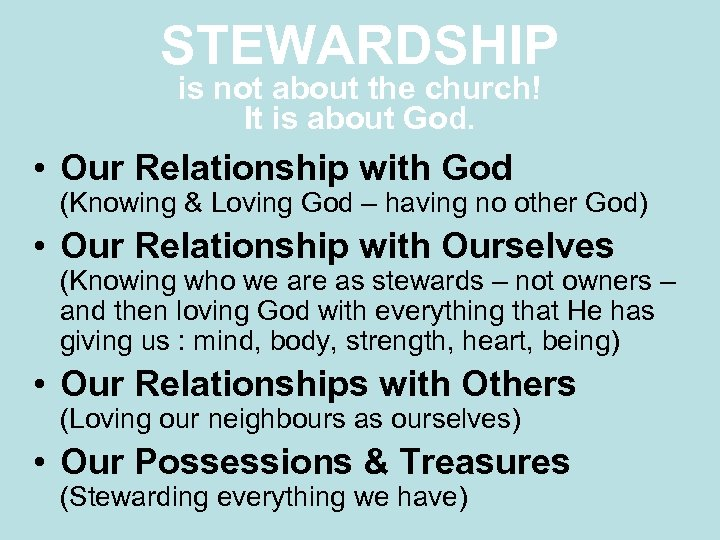 STEWARDSHIP is not about the church! It is about God. • Our Relationship with