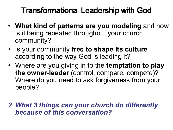 Transformational Leadership with God • What kind of patterns are you modeling and how