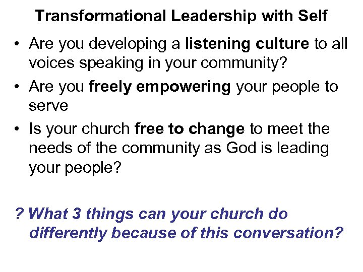 Transformational Leadership with Self • Are you developing a listening culture to all voices