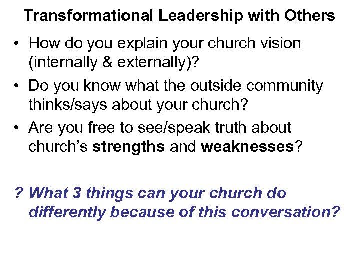 Transformational Leadership with Others • How do you explain your church vision (internally &