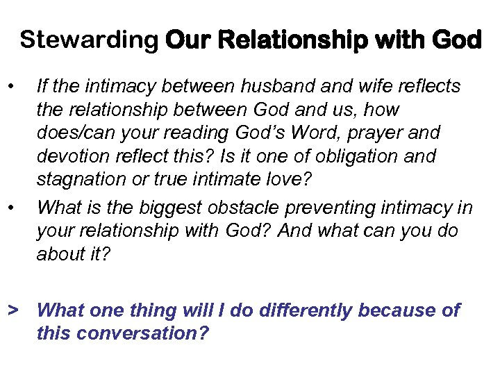 Stewarding Our Relationship with God • • If the intimacy between husband wife reflects
