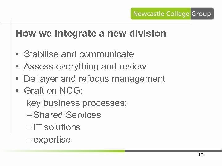How we integrate a new division • • Stabilise and communicate Assess everything and