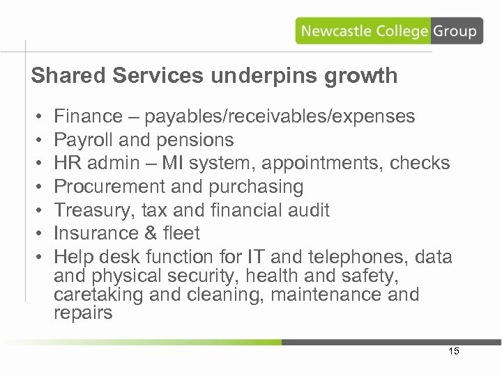 Shared Services underpins growth • • Finance – payables/receivables/expenses Payroll and pensions HR admin