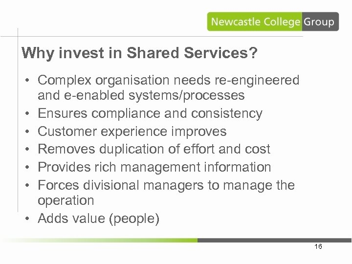 Why invest in Shared Services? • Complex organisation needs re-engineered and e-enabled systems/processes •