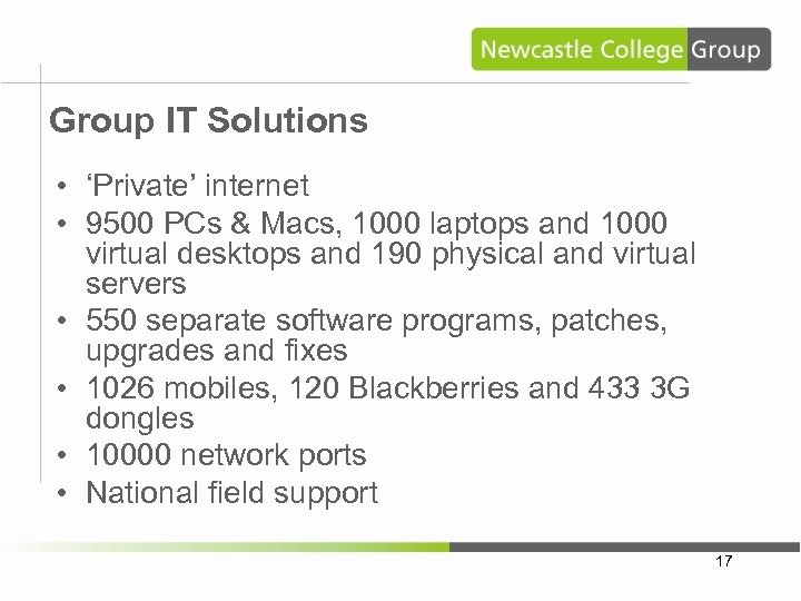 Group IT Solutions • 'Private' internet • 9500 PCs & Macs, 1000 laptops and