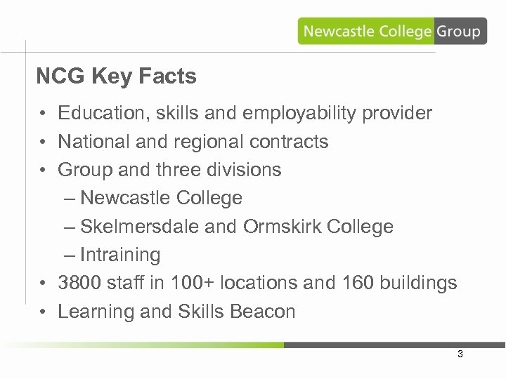 NCG Key Facts • Education, skills and employability provider • National and regional contracts