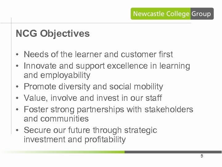 NCG Objectives • Needs of the learner and customer first • Innovate and support