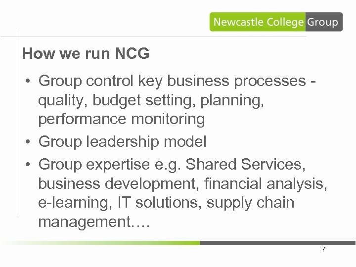 How we run NCG • Group control key business processes quality, budget setting, planning,