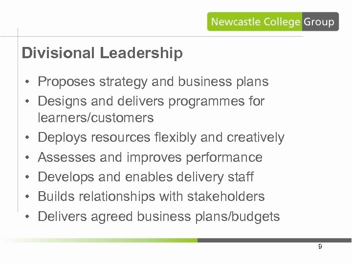 Divisional Leadership • Proposes strategy and business plans • Designs and delivers programmes for