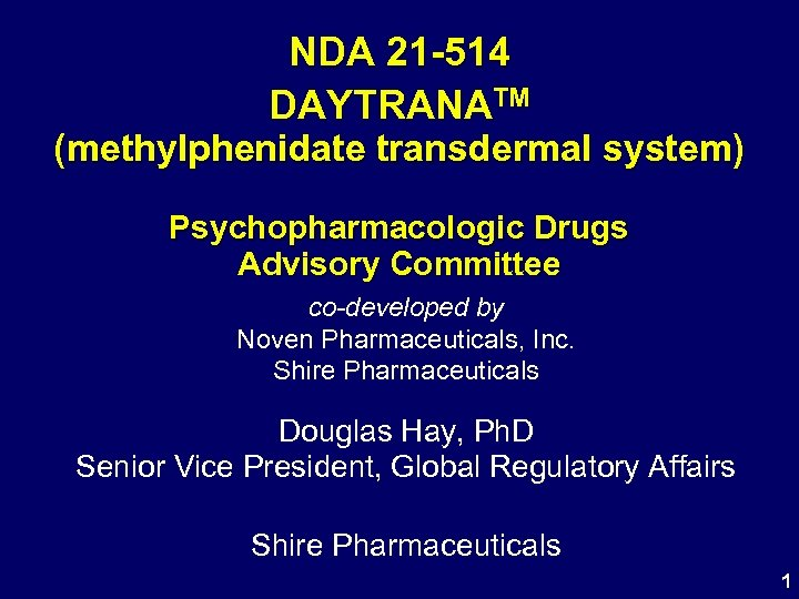 NDA 21 -514 DAYTRANATM (methylphenidate transdermal system) Psychopharmacologic Drugs Advisory Committee co-developed by Noven