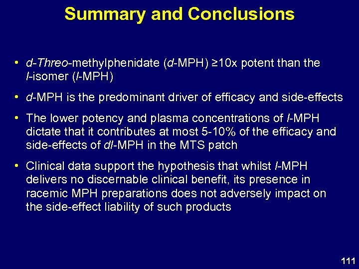 Summary and Conclusions • d-Threo-methylphenidate (d-MPH) ≥ 10 x potent than the l-isomer (l-MPH)