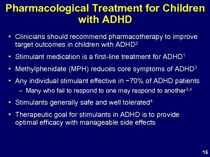 Pharmacological Treatment for Children with ADHD • Clinicians should recommend pharmacotherapy to improve target