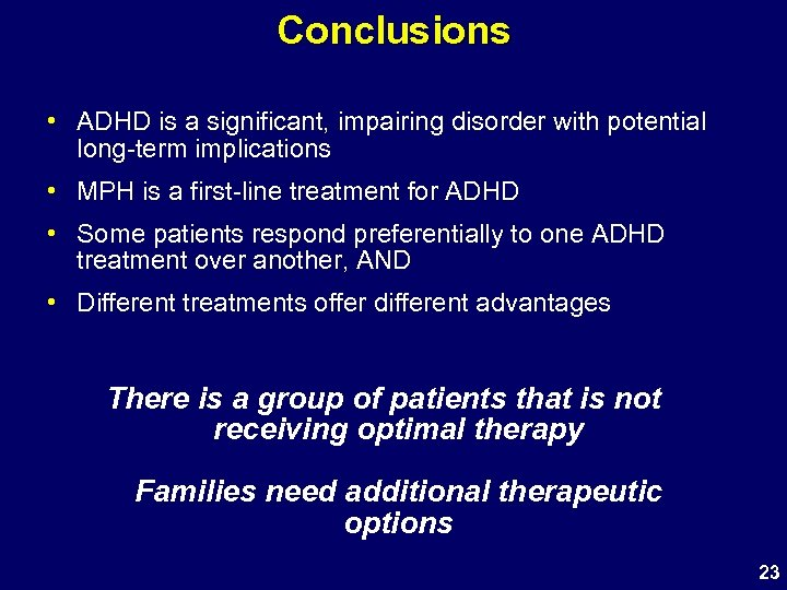 Conclusions • ADHD is a significant, impairing disorder with potential long-term implications • MPH
