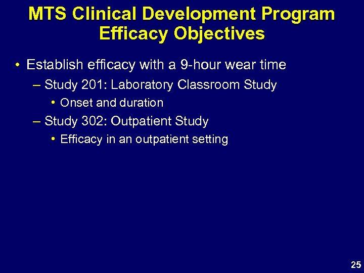 MTS Clinical Development Program Efficacy Objectives • Establish efficacy with a 9 -hour wear